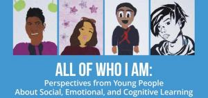 All of Who I Am: Perspectives from Young People About Social, Emotional, and Cognitive Learning